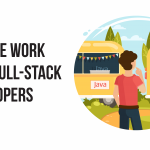 Why We Work with Full-Stack Developers